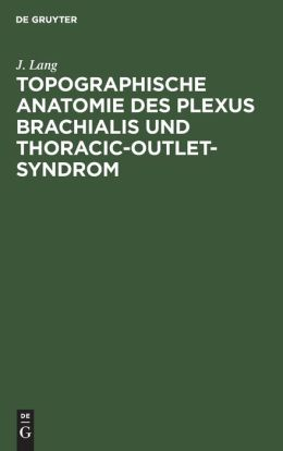 Topographische Anatomie des Plexus Brachialis und Thoracic-Outlet-Syndrom