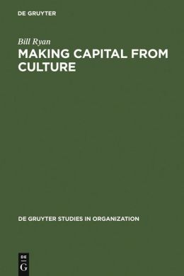Making Capital from Culture: The Corporate Form of Capitalist Cultural Production