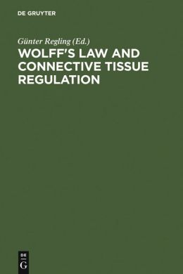 Wolff's Law and Connective Tissue Regulation: Modern Interdisciplinary Comments on Wolff's Law of Connective Tissue Regulation and Rational Understanding of Common Clinical Problems