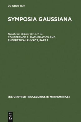 Symposia Gaussina Conference A: Mathematics and Theoretical Physics: Proceedings of the 2nd Gauss Symposium, Munich, Germany, August 2-7, 1993