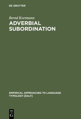 Adverbial Subordination: A Typology and History of Adverbial Subordinators Based on European Languages