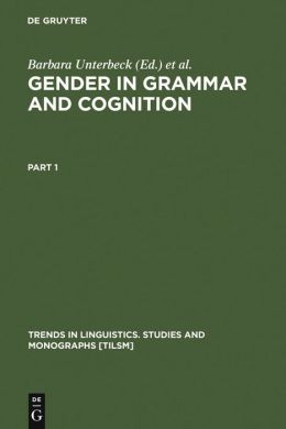 Gender in Grammar and Cognition: I: Approaches to Gender II: Manifestations of Gender