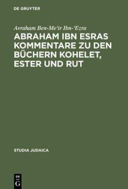 Abraham Ibn Esras Kommentare Zue Den Buechern Kohelet, Ester Und Rut