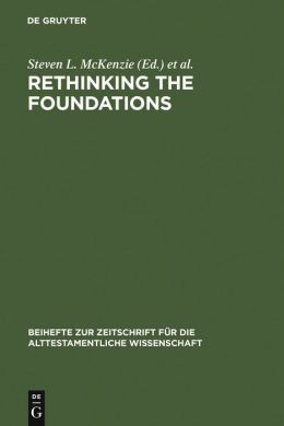 Rethinking the Foundations: Historiography in the Ancient World and in the Bible Essays in Honour of John Van Seters