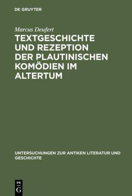 Textgeschichte Und Rezeption Der Plautinischen Komodien Im Altertum