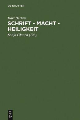 Schrift - Macht - Heiligkeit: In den Literaturen des jüdisch-christlich-muslimischen Mittelalters