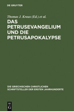 Die Griechischen Fragmente des Sogenannten Petrus-Evangeliums/Die Griechischen Fragmente der Sogenannten Petrus-Apokalypse