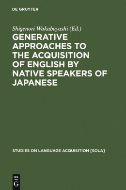 Generative Approaches to the Acquisition of English by Native Speakers of Japanese