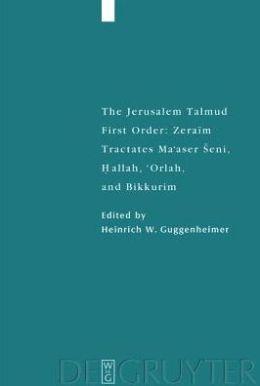 The Jerusalem Talmud: First Order: Zeraim Tractates Ma'aser Seni, Hallah, 'Orlah, and Bikkurim