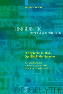 Die Sprache im Bild - das Bild in der Sprache: Zur Verknüpfung von Sprache und Bild im massenmedialen Text: Konzepte - Theorien - Analysemethoden