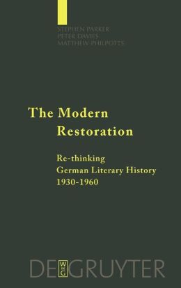 The Modern Restoration: Re-Thinking German Literary History 1930-1960