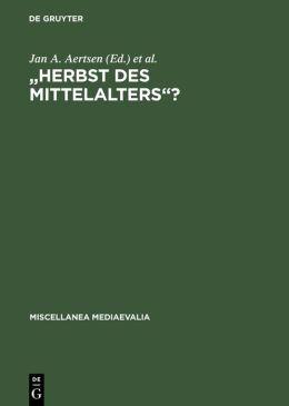 Herbst des Mittelalters ?: Fragen zur Bewertung des 14. und 15. Jahrhunderts