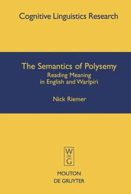 Semantics of Polysemy: Reading Meaning in English and Warlpiri