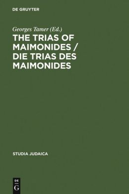 Trias of Maimonides: Jewish, Arabic, and Ancient Culture of Knowledge / Judische, arabische und antike Wissenskultur