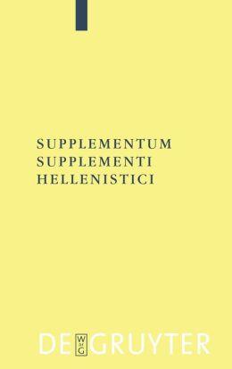 Supplementum Supplementi Hellenistici (Texte und Kommentare Series, Band 26)
