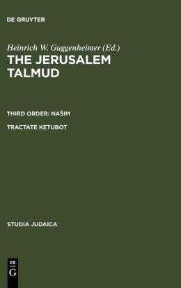 The Jerusalem Talmud: Third Order: Nasim Tractate Ketubot Sixth Order: Tahorot. Tractate Niddah