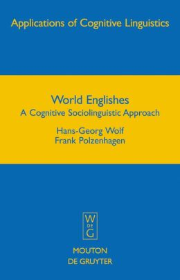 World Englishes : A Cognitive Sociolinguistic Approach