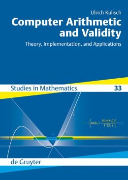 Computer Arithmetic And Validity : Theory, Implementation, and Applications