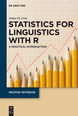 Statistics for Linguistics With R : A Practical Introduction (Mouton Textbook Series)