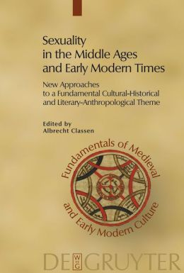 Sexuality in the Middle Ages and the Early Modern Age : New Approaches to a Fundamental Cultural-Historical and Literary-Anthropological Theme
