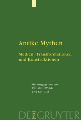 Antike Mythen: Medien, Transformationen und Konstruktionen