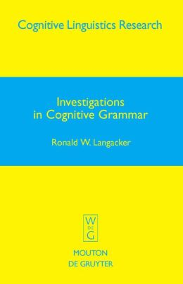 Investigations in Cognitive Grammar