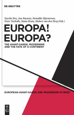 Europa! Europa?: The Avant-Garde, Modernism and the Fate of a Continent