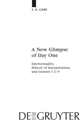 A New Glimpse of Day One: Intertextuality, History of Interpretation, and Genesis 1.1-5