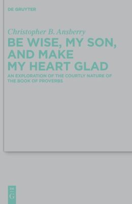 Be Wise, My Son, and Make My Heart Glad