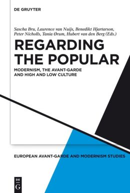 Regarding the Popular: Modernism, the Avant-Garde and High and Low Culture