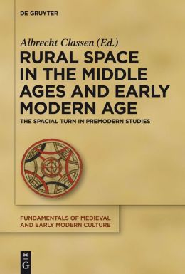 Rural Space in the Middle Ages and Early Modern Age: The Spacial Turn in Premodern Studies