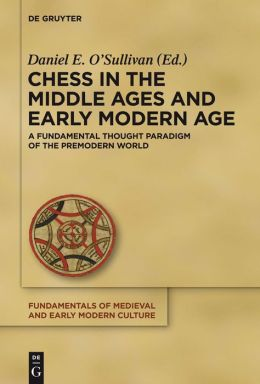Chess in the Middle Ages and Early Modern Age: A Fundamental Thought Paradigm of the Premodern World