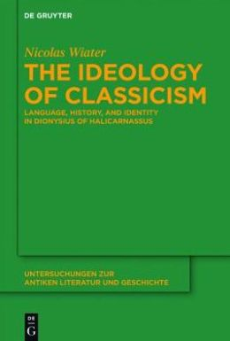 The Ideology of Classicism: Language, History, and Identity in Dionysius of Halicarnassus