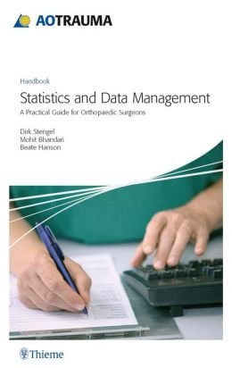 AOTrauma - Statistics and Data Management: A Practical Guide for Orthopedic Surgeons