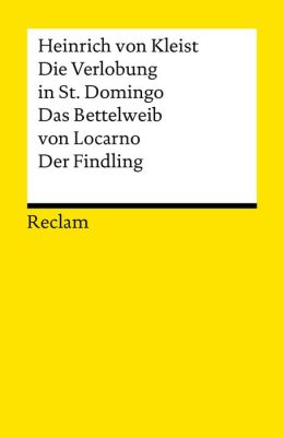 Die Verlobung in St. Domingo. Das Bettelweib von Locarno. Der Findling: Erzählungen