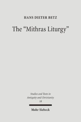 Mithras Liturgy: Text, Translation and Commentary