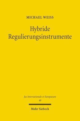 Hybride Regulierungsinstrumente: Eine Analyse rechtlicher, faktischer und extraterritorialer Wirkungen nationaler Corporate-Governance-Kodizes