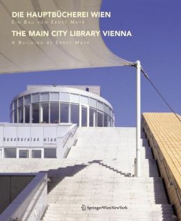 Die Hauptbucherei Wien / The Main City Library Vienna: Ein Bau von Ernst Mayr / A Building by Ernst Mayr