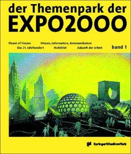 Der Themenpark Der Expo2000 - Die Entdeckung Einer Neuen Welt: Band 1: Planet of Visions / Das 21.Jahrhundert / Mobilitat / Wissen, Information, Kommu