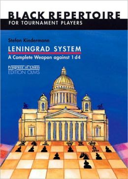 Leningrad System: A Complete Weapon against 1 d4: Black Repertoire for Tournament Players (Progress in Chess Series, Vol. 16)