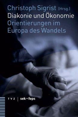 Diakonie und Okonomie: Orientierungen im Europa des Wandels