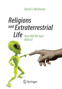 Religions and Extraterrestrial Life: How Will We Deal With It?