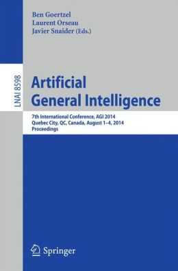 Artificial General Intelligence: 7th International Conference, AGI 2014, Quebec City, QC, Canada, August 1-4, 2014, Proceedings