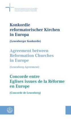 Konkordie reformatorischer Kirchen in Europa (Leuenberger Konkordie) // Agreement between Reformation Churches in Europe (Leuenberg Agreement) // Concorde entre Eglises issues de la Reforme en Europe (Concorde de Leuenberg)