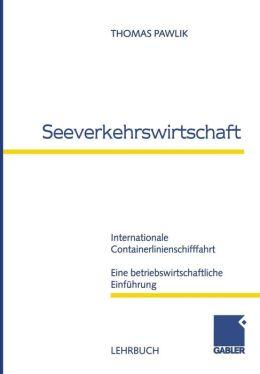 Seeverkehrswirtschaft: Internationale Containerlinienschifffahrt Eine betriebswirtschaftliche Einführung