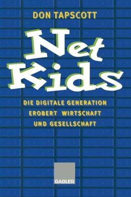Net Kids: Die digitale Generation Erobert Wirtschaft und Gesellschaft