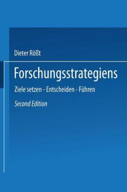 Forschungsstrategien: Ziele setzen -- Entscheiden -- Führen