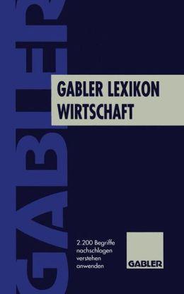 Gabler Lexikon Wirtschaft: 2200 Begriffe nachschlagen, verstehen, anwenden