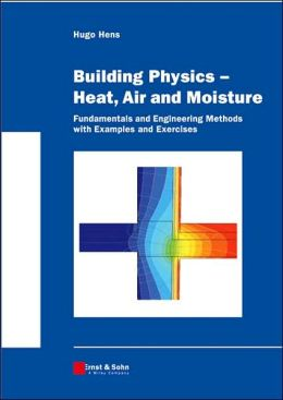 Building Physics - Heat, Air and Moisture: Fundamentals and Engineering Methods with Examples and Exercises