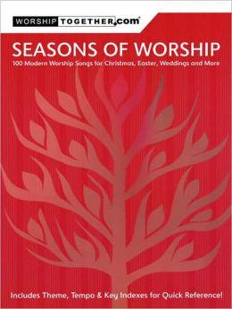 Seasons of Worship: 100 Modern Worship Songs for Christmas, Easter, Weddings and More